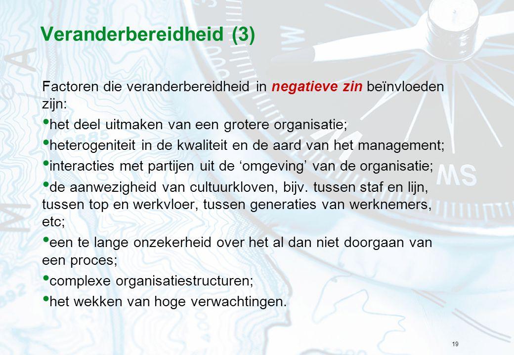 19 Veranderbereidheid (3) Factoren die veranderbereidheid in negatieve zin beïnvloeden zijn: het deel uitmaken van een grotere organisatie; heterogeni