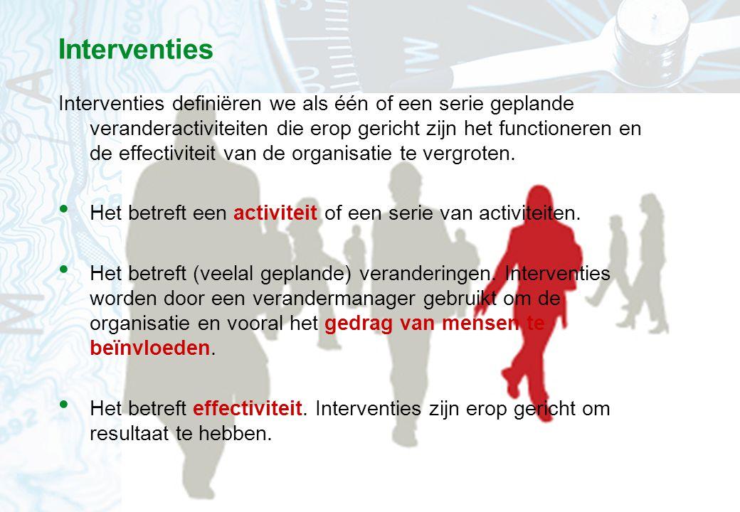 42 Interventies Interventies definiëren we als één of een serie geplande veranderactiviteiten die erop gericht zijn het functioneren en de effectivite