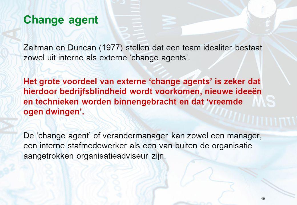 49 Change agent Zaltman en Duncan (1977) stellen dat een team idealiter bestaat zowel uit interne als externe 'change agents'. Het grote voordeel van
