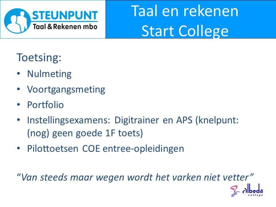 Taal en rekenen Start College Toetsing: Nulmeting Voortgangsmeting Portfolio Instellingsexamens: Digitrainer en APS (knelpunt: (nog) geen goede 1F toe