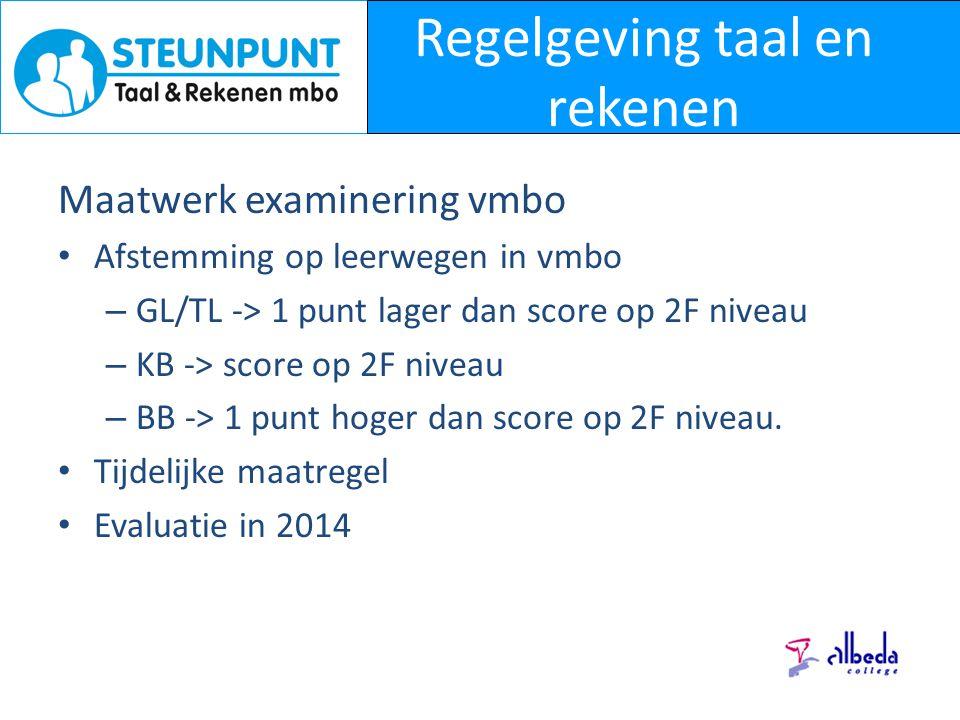 Regelgeving taal en rekenen Maatwerk examinering vmbo Afstemming op leerwegen in vmbo – GL/TL -> 1 punt lager dan score op 2F niveau – KB -> score op