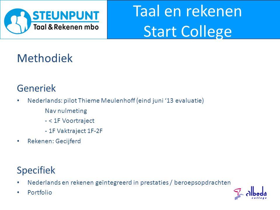 Taal en rekenen Start College Methodiek Generiek Nederlands: pilot Thieme Meulenhoff (eind juni '13 evaluatie) Nav nulmeting - < 1F Voortraject - 1F V
