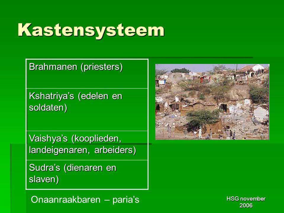 HSG november 2006 Kastensysteem Brahmanen (priesters) Kshatriya's (edelen en soldaten) Vaishya's (kooplieden, landeigenaren, arbeiders) Sudra's (diena