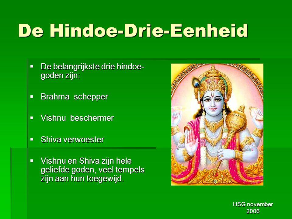 HSG november 2006 De Hindoe-Drie-Eenheid  De belangrijkste drie hindoe- goden zijn:  Brahma schepper  Vishnu beschermer  Shiva verwoester  Vishnu