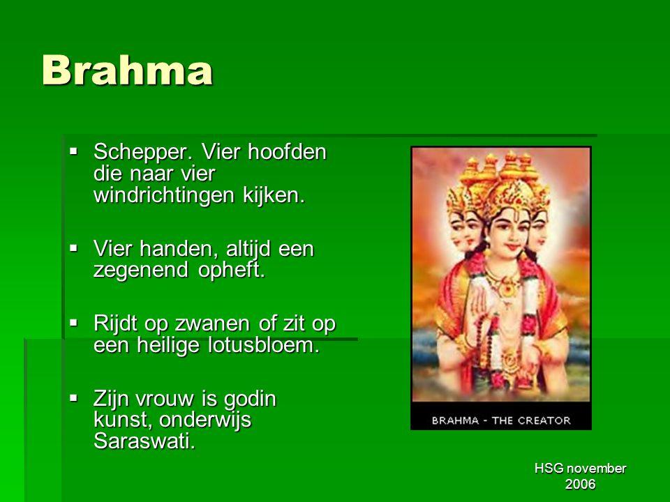 HSG november 2006 Brahma  Schepper. Vier hoofden die naar vier windrichtingen kijken.  Vier handen, altijd een zegenend opheft.  Rijdt op zwanen of