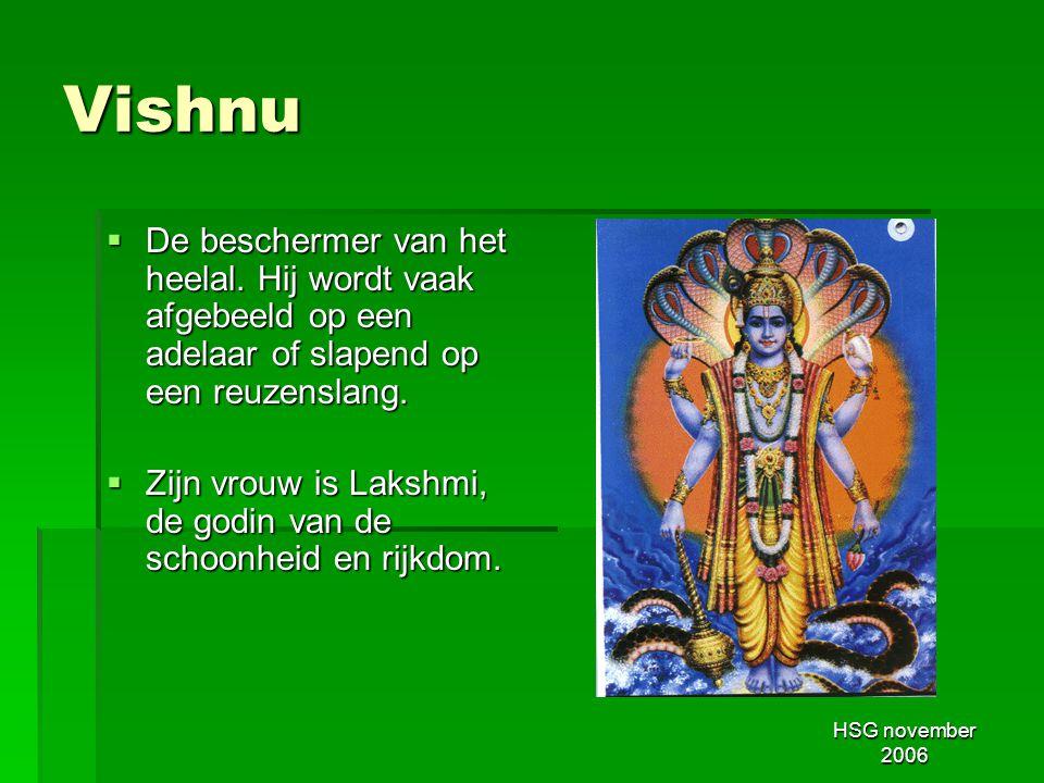 HSG november 2006 Vishnu  De beschermer van het heelal. Hij wordt vaak afgebeeld op een adelaar of slapend op een reuzenslang.  Zijn vrouw is Lakshm