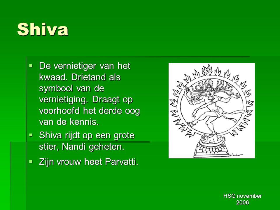 HSG november 2006 Shiva  De vernietiger van het kwaad. Drietand als symbool van de vernietiging. Draagt op voorhoofd het derde oog van de kennis.  S