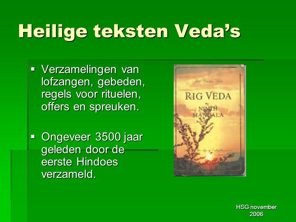 HSG november 2006 Heilige teksten Veda's  Verzamelingen van lofzangen, gebeden, regels voor rituelen, offers en spreuken.  Ongeveer 3500 jaar gelede