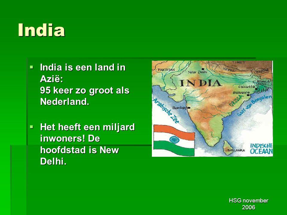 HSG november 2006 India  India is een land in Azië: 95 keer zo groot als Nederland.  Het heeft een miljard inwoners! De hoofdstad is New Delhi.