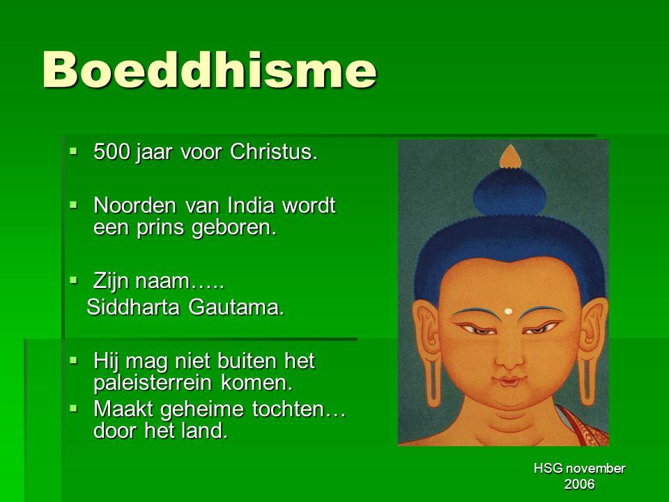 HSG november 2006 Boeddhisme  500 jaar voor Christus.  Noorden van India wordt een prins geboren.  Zijn naam….. Siddharta Gautama. Siddharta Gautam