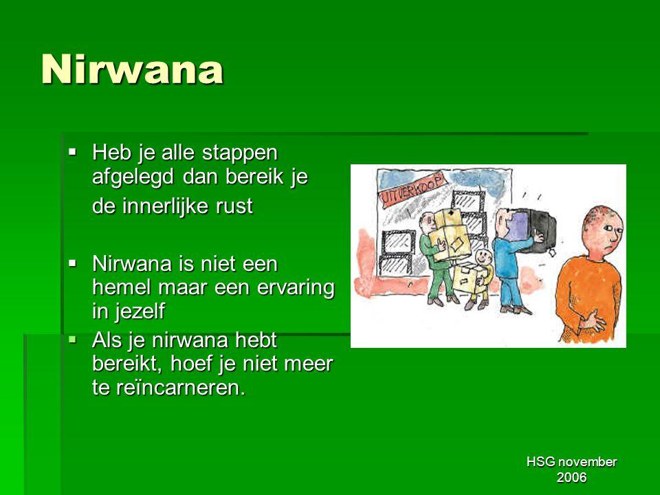 HSG november 2006 Nirwana  Heb je alle stappen afgelegd dan bereik je de innerlijke rust  Nirwana is niet een hemel maar een ervaring in jezelf  Al