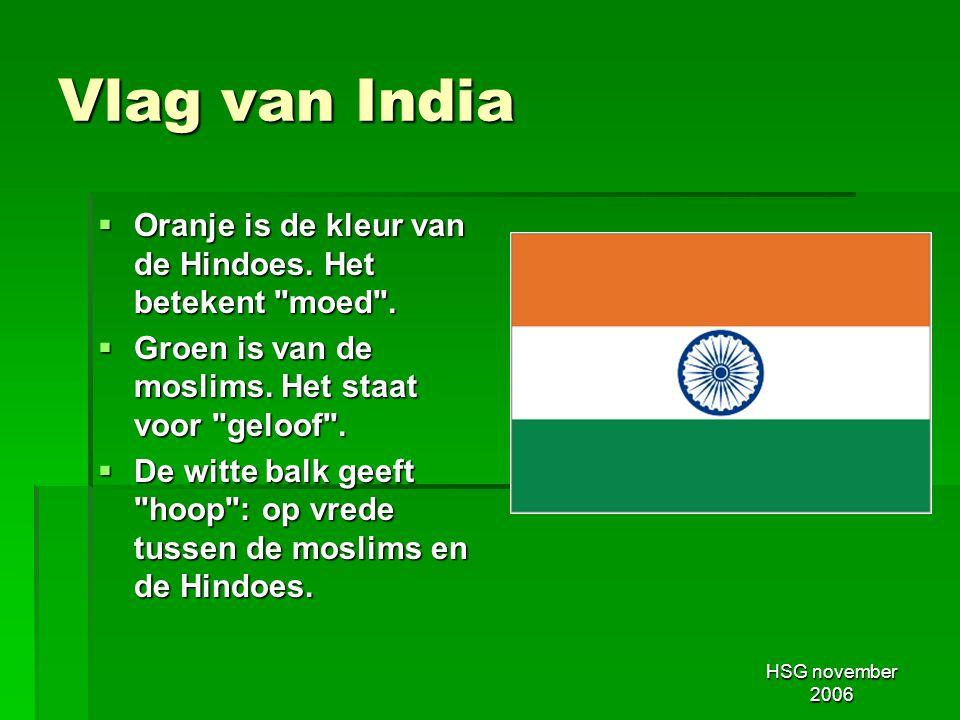 HSG november 2006 Vlag van India  Oranje is de kleur van de Hindoes. Het betekent