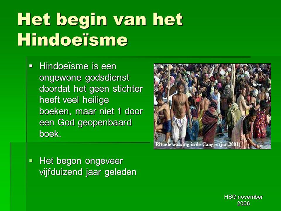 HSG november 2006 Het begin van het Hindoeïsme  Hindoeïsme is een ongewone godsdienst doordat het geen stichter heeft veel heilige boeken, maar niet