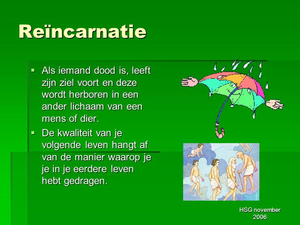 HSG november 2006 Karma  Deze keten van daden en hun gevolgen wordt karma genoemd.