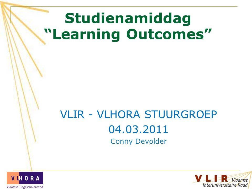 Studienamiddag Learning Outcomes VLIR - VLHORA STUURGROEP 04.03.2011 Conny Devolder