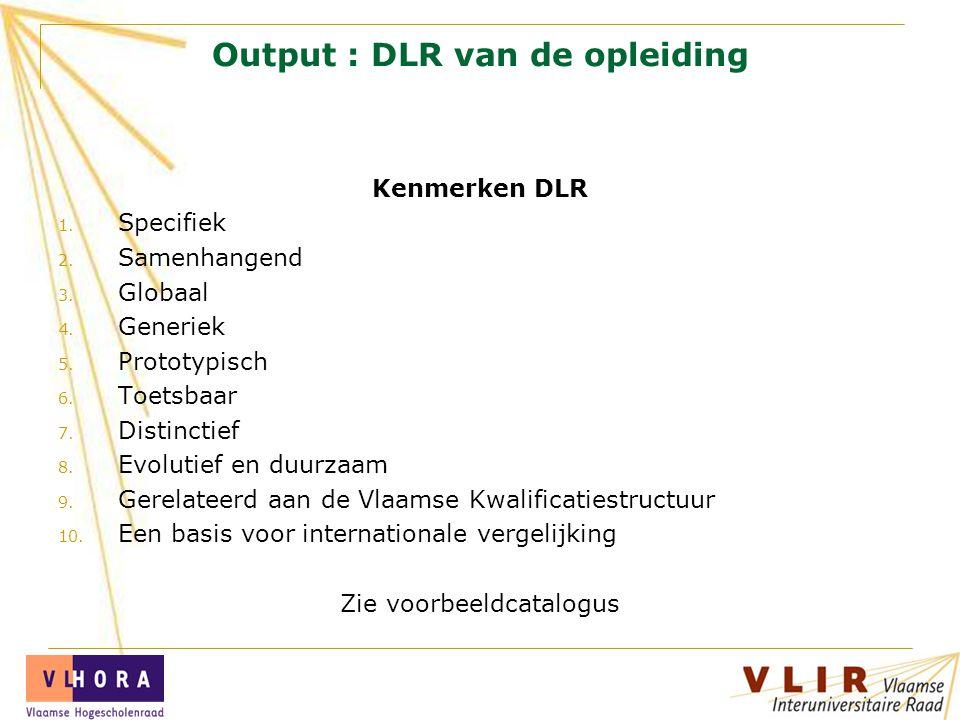 Output : DLR van de opleiding Kenmerken DLR 1. Specifiek 2. Samenhangend 3. Globaal 4. Generiek 5. Prototypisch 6. Toetsbaar 7. Distinctief 8. Evoluti