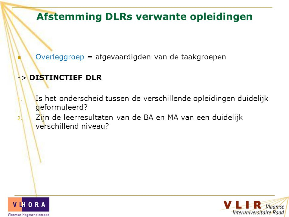 Afstemming DLRs verwante opleidingen Overleggroep = afgevaardigden van de taakgroepen -> DISTINCTIEF DLR 1.