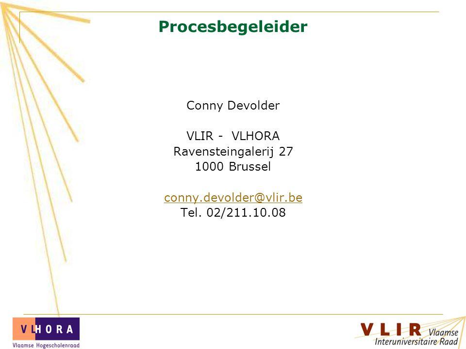 Procesbegeleider Conny Devolder VLIR - VLHORA Ravensteingalerij 27 1000 Brussel conny.devolder@vlir.be Tel. 02/211.10.08