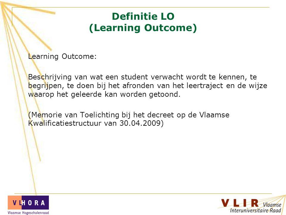 Definitie LO (Learning Outcome) Learning Outcome: Beschrijving van wat een student verwacht wordt te kennen, te begrijpen, te doen bij het afronden va