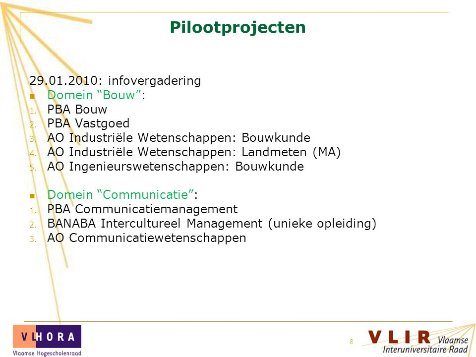 """19 juli 2014 VLIR 8 Pilootprojecten 29.01.2010: infovergadering Domein """"Bouw"""": 1. PBA Bouw 2. PBA Vastgoed 3. AO Industriële Wetenschappen: Bouwkunde"""