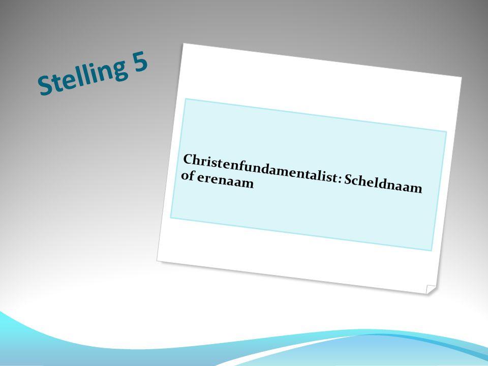 Stelling 5 Christenfundamentalist: Scheldnaam of erenaam