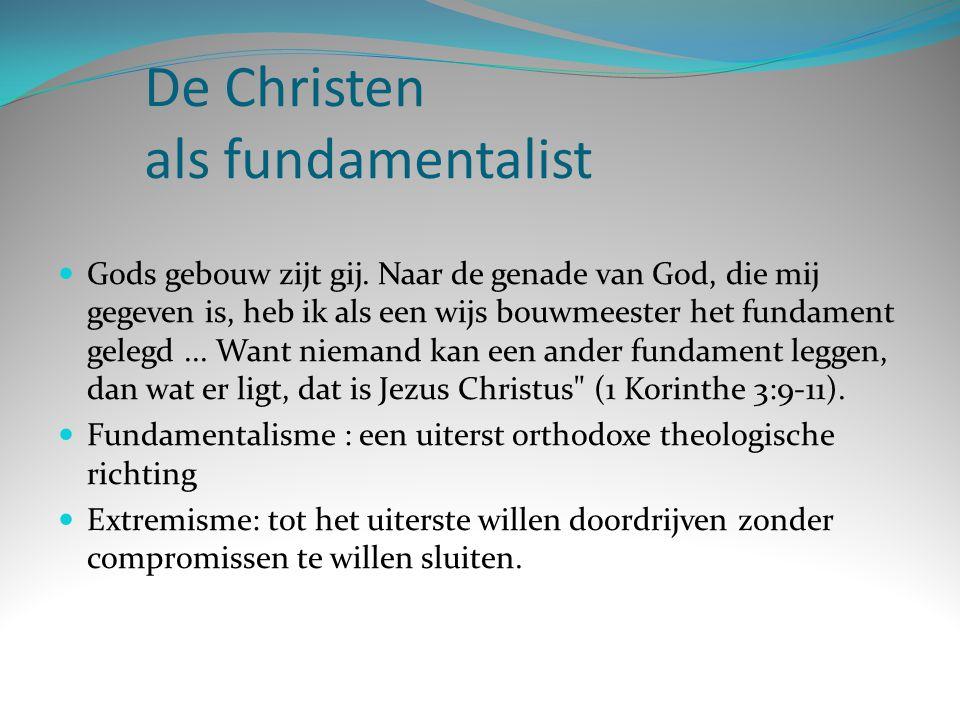 De Christen als fundamentalist Gods gebouw zijt gij. Naar de genade van God, die mij gegeven is, heb ik als een wijs bouwmeester het fundament gelegd.