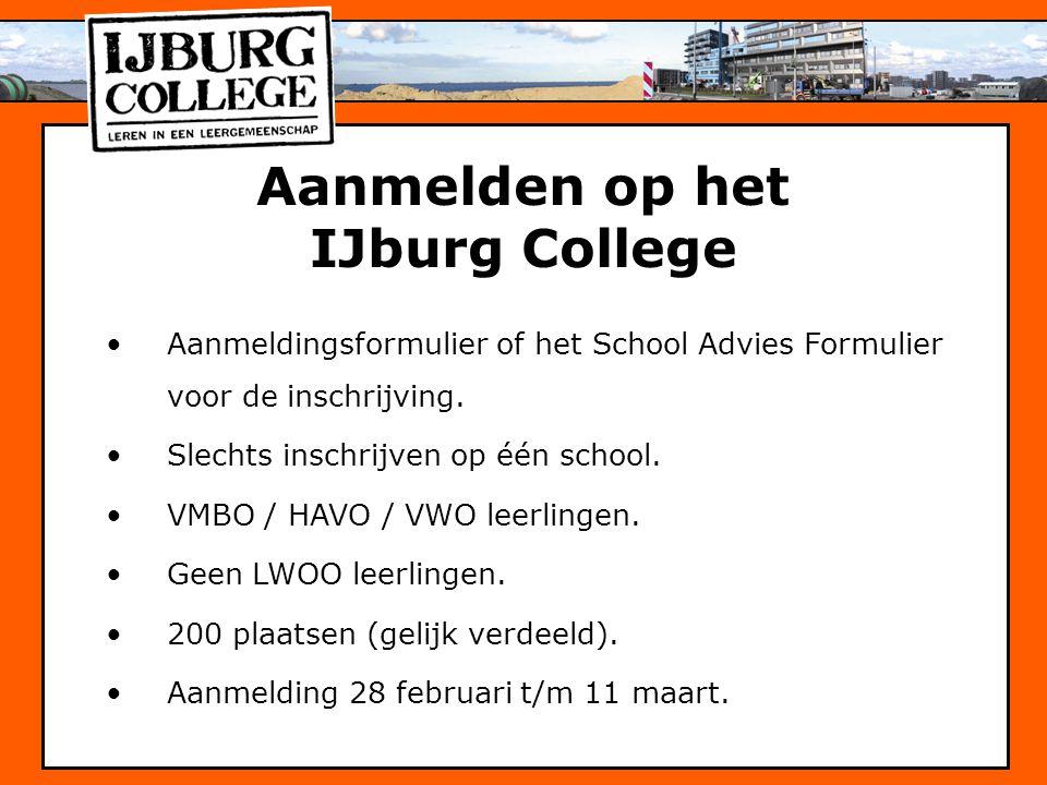 Aanmelden op het IJburg College Aanmeldingsformulier of het School Advies Formulier voor de inschrijving. Slechts inschrijven op één school. VMBO / HA