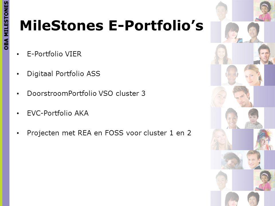 MileStones E-Portfolio's E-Portfolio VIER Digitaal Portfolio ASS DoorstroomPortfolio VSO cluster 3 EVC-Portfolio AKA Projecten met REA en FOSS voor cl