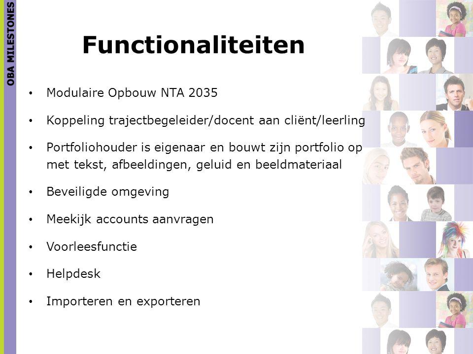 Functionaliteiten Modulaire Opbouw NTA 2035 Koppeling trajectbegeleider/docent aan cliënt/leerling Portfoliohouder is eigenaar en bouwt zijn portfolio
