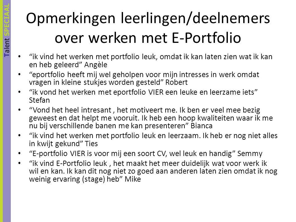 """Opmerkingen leerlingen/deelnemers over werken met E-Portfolio """"ik vind het werken met portfolio leuk, omdat ik kan laten zien wat ik kan en heb geleer"""