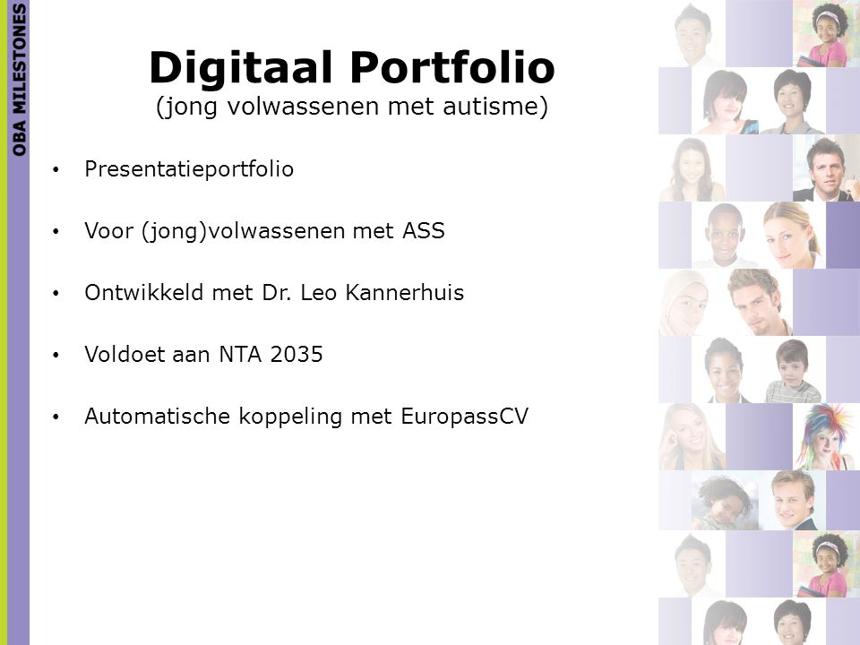 Digitaal Portfolio (jong volwassenen met autisme) Presentatieportfolio Voor (jong)volwassenen met ASS Ontwikkeld met Dr. Leo Kannerhuis Voldoet aan NT