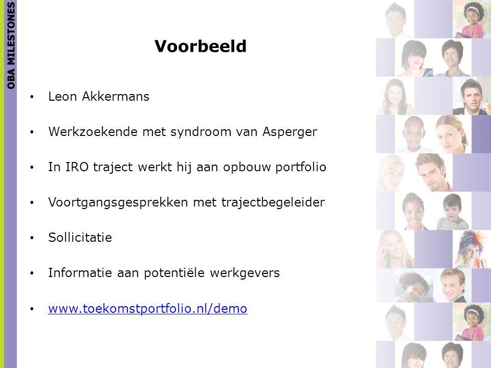 Voorbeeld Leon Akkermans Werkzoekende met syndroom van Asperger In IRO traject werkt hij aan opbouw portfolio Voortgangsgesprekken met trajectbegeleid
