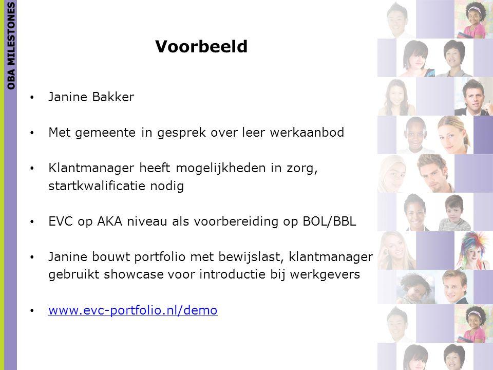 Voorbeeld Janine Bakker Met gemeente in gesprek over leer werkaanbod Klantmanager heeft mogelijkheden in zorg, startkwalificatie nodig EVC op AKA nive