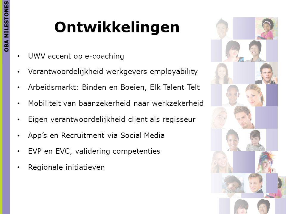 Ontwikkelingen UWV accent op e-coaching Verantwoordelijkheid werkgevers employability Arbeidsmarkt: Binden en Boeien, Elk Talent Telt Mobiliteit van b