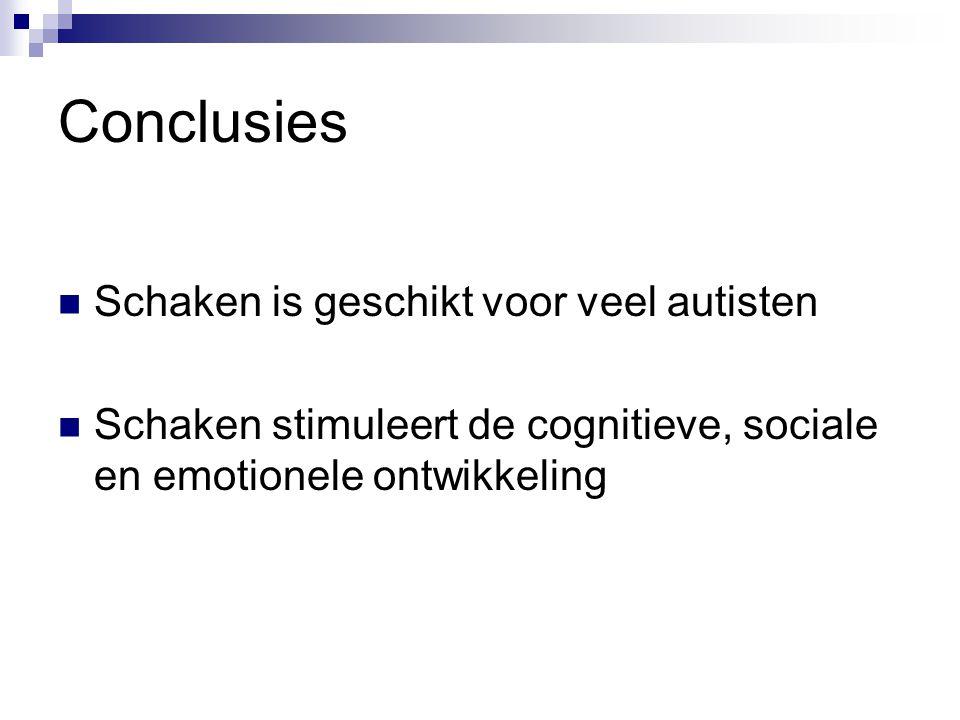 Conclusies Schaken is geschikt voor veel autisten Schaken stimuleert de cognitieve, sociale en emotionele ontwikkeling