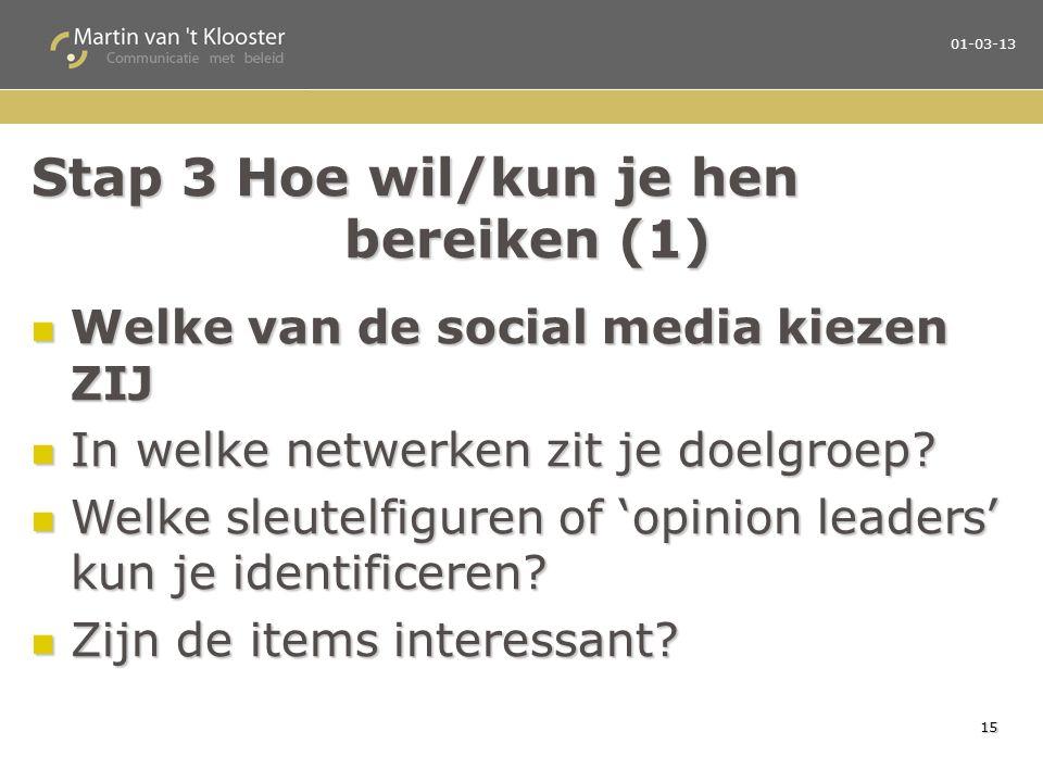 Stap 3 Hoe wil/kun je hen bereiken (1) Welke van de social media kiezen ZIJ Welke van de social media kiezen ZIJ In welke netwerken zit je doelgroep.