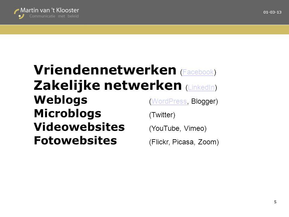 5 Vriendennetwerken (Facebook)Facebook Zakelijke netwerken (LinkedIn)LinkedIn Weblogs (WordPress, Blogger)WordPress Microblogs (Twitter) Videowebsites (YouTube, Vimeo) Fotowebsites (Flickr, Picasa, Zoom)