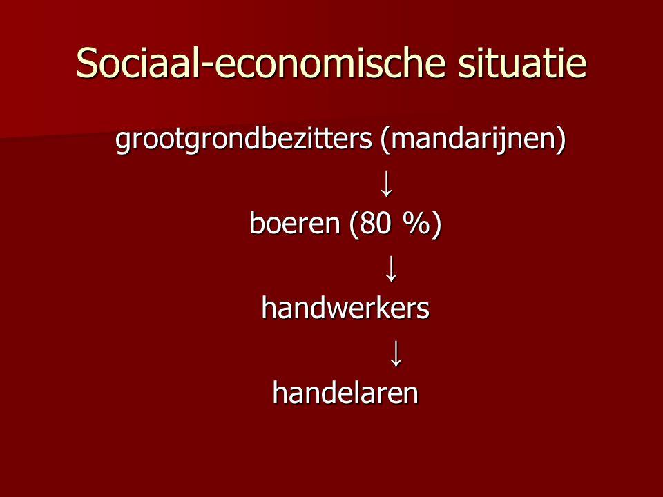 Sociaal-economische situatie grootgrondbezitters (mandarijnen) grootgrondbezitters (mandarijnen) ↓ boeren (80 %) boeren (80 %) ↓ handwerkers handwerke
