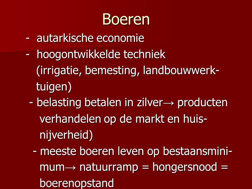 Boeren - autarkische economie - autarkische economie - hoogontwikkelde techniek - hoogontwikkelde techniek (irrigatie, bemesting, landbouwwerk- (irrig