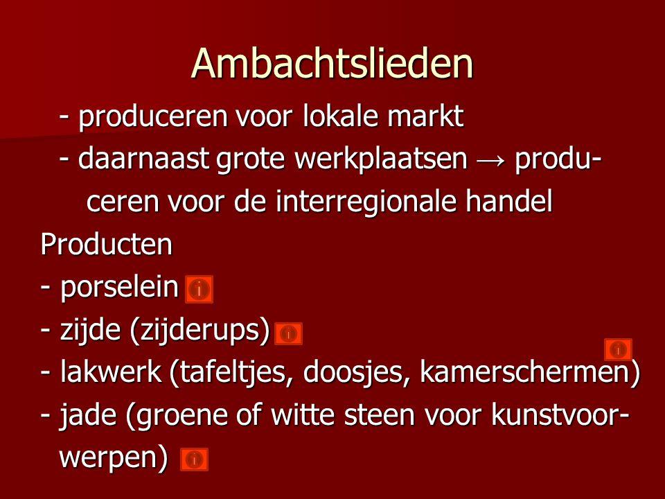 Ambachtslieden - produceren voor lokale markt - produceren voor lokale markt - daarnaast grote werkplaatsen → produ- - daarnaast grote werkplaatsen →