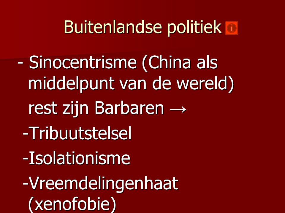 Buitenlandse politiek - Sinocentrisme (China als middelpunt van de wereld) rest zijn Barbaren → rest zijn Barbaren → -Tribuutstelsel -Tribuutstelsel -
