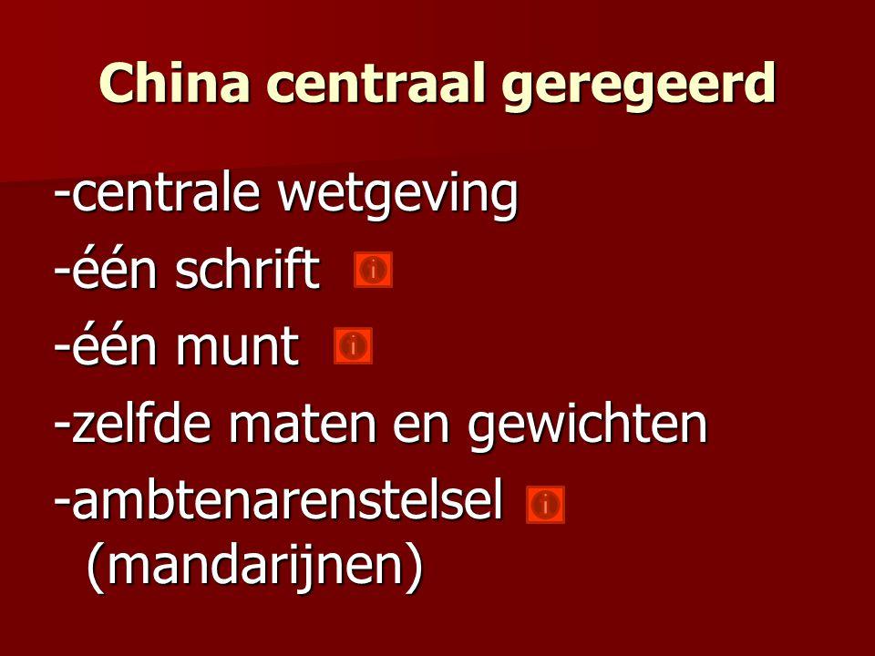 China centraal geregeerd -centrale wetgeving -één schrift -één munt -zelfde maten en gewichten -ambtenarenstelsel (mandarijnen)