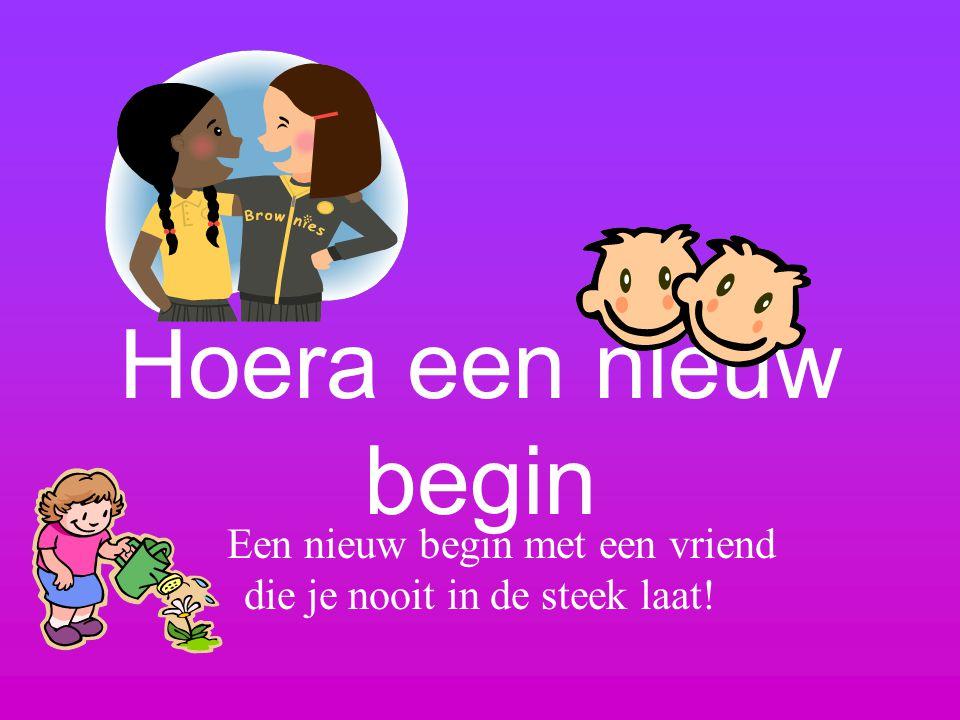 Hoera een nieuw begin Een nieuw begin met een vriend die je nooit in de steek laat!