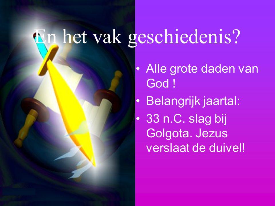 Alle grote daden van God ! Belangrijk jaartal: 33 n.C. slag bij Golgota. Jezus verslaat de duivel! En het vak geschiedenis?
