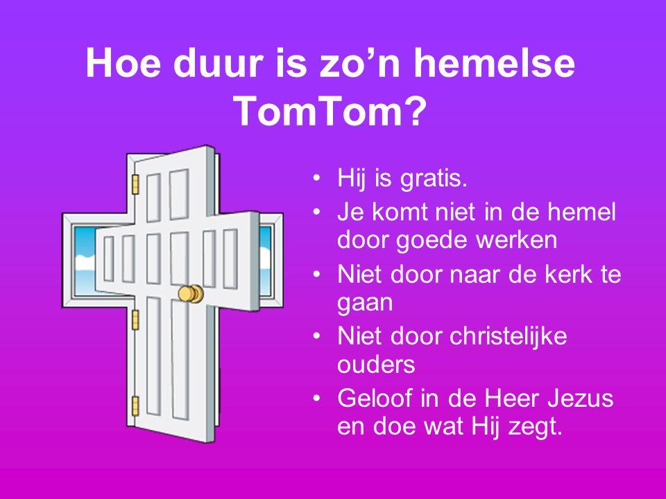 Hoe duur is zo'n hemelse TomTom? Hij is gratis. Je komt niet in de hemel door goede werken Niet door naar de kerk te gaan Niet door christelijke ouder