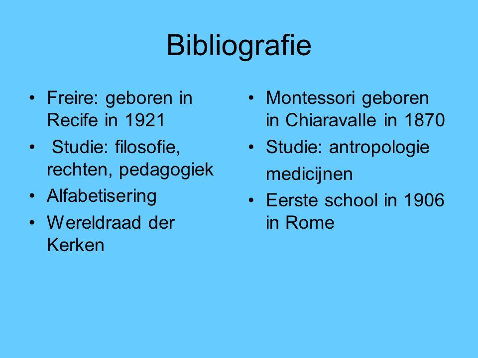 Bibliografie Freire: geboren in Recife in 1921 Studie: filosofie, rechten, pedagogiek Alfabetisering Wereldraad der Kerken Montessori geboren in Chiar