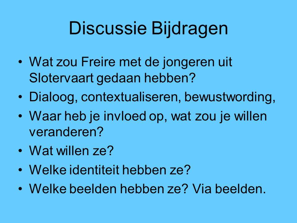 Discussie Bijdragen Wat zou Freire met de jongeren uit Slotervaart gedaan hebben? Dialoog, contextualiseren, bewustwording, Waar heb je invloed op, wa