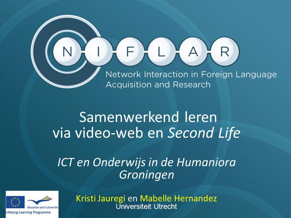 Samenwerkend leren via video-web en Second Life ICT en Onderwijs in de Humaniora Groningen Kristi Jauregi en Mabelle Hernandez Universiteit Utrecht