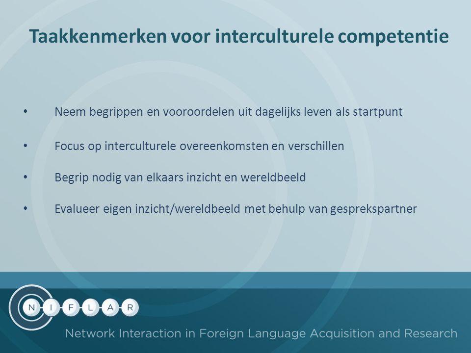 Taakkenmerken voor interculturele competentie Neem begrippen en vooroordelen uit dagelijks leven als startpunt Focus op interculturele overeenkomsten