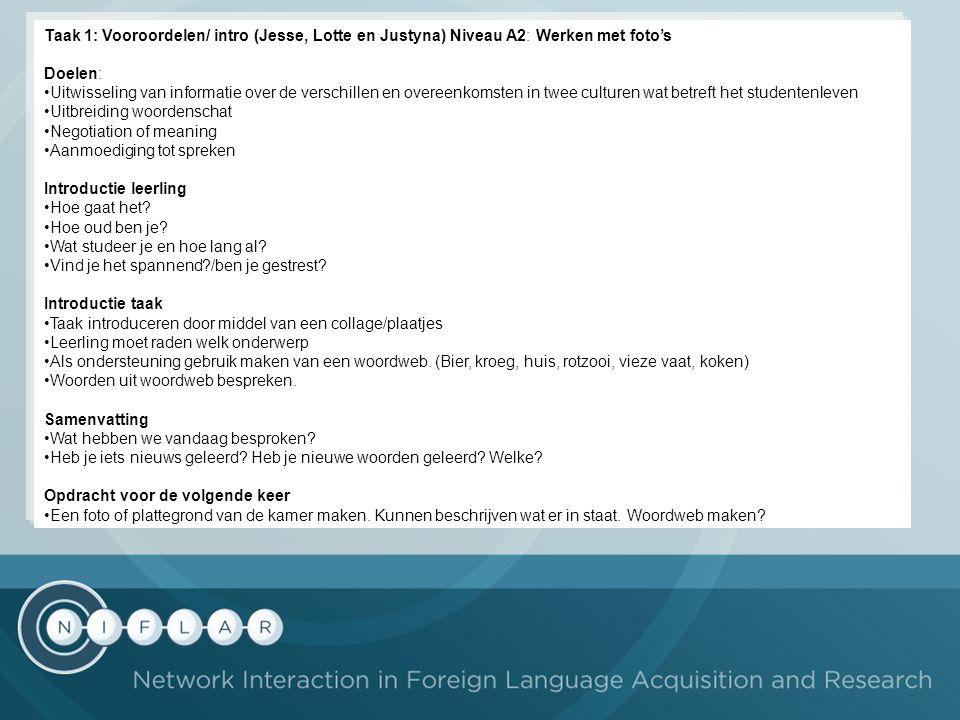 Taak 1: Vooroordelen/ intro (Jesse, Lotte en Justyna) Niveau A2: Werken met foto's Doelen: Uitwisseling van informatie over de verschillen en overeenk